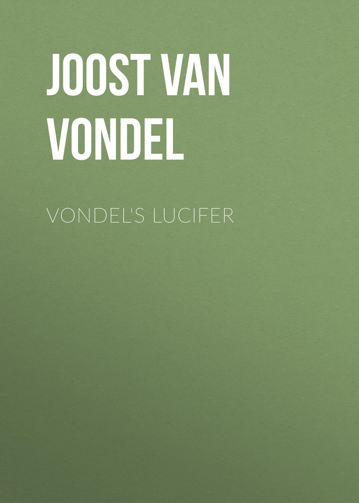 Joost van den Vondel Vondel's Lucifer joost van den vondel de complete werken van joost van vondel 3