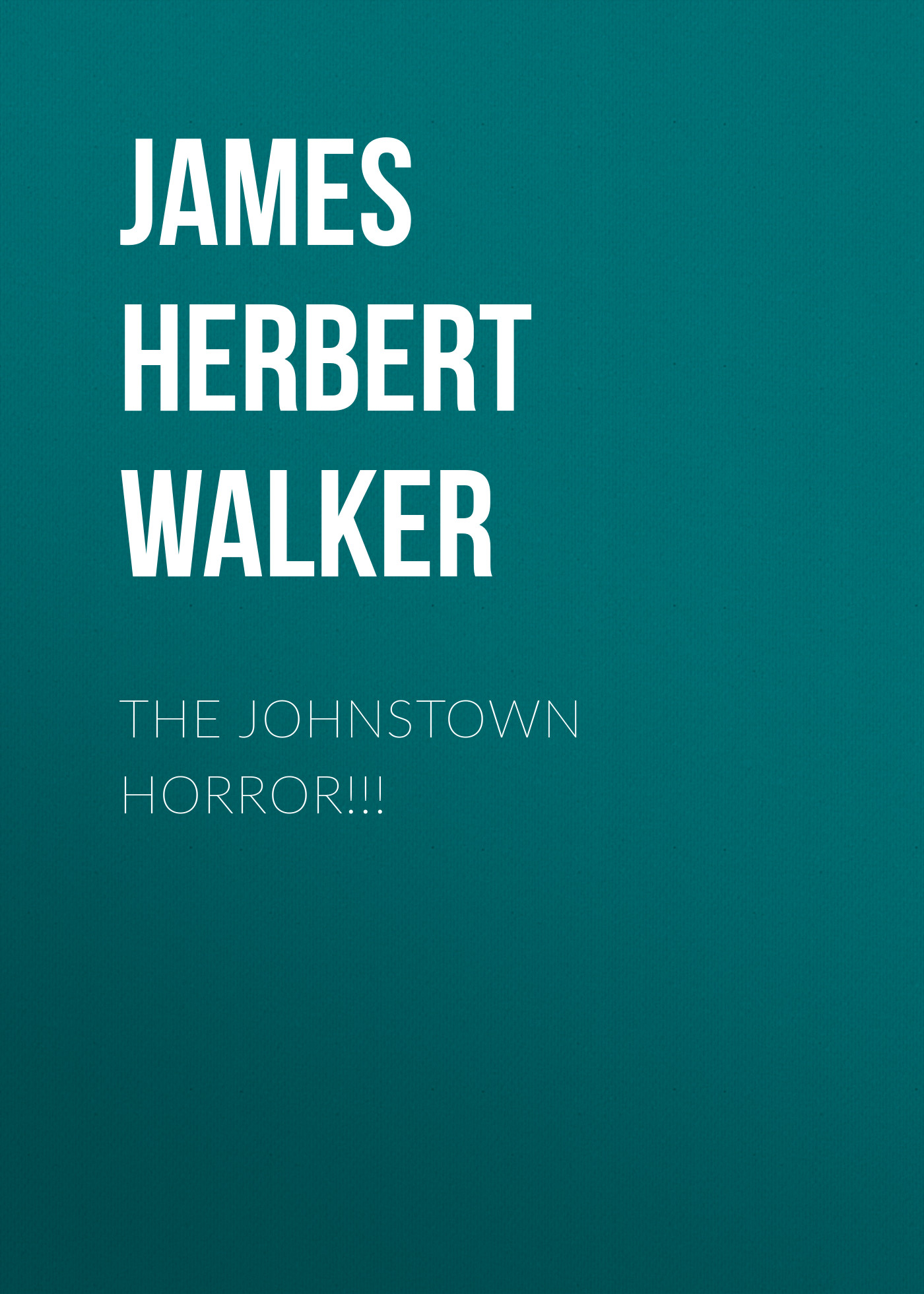 James Herbert Walker The Johnstown Horror!!!