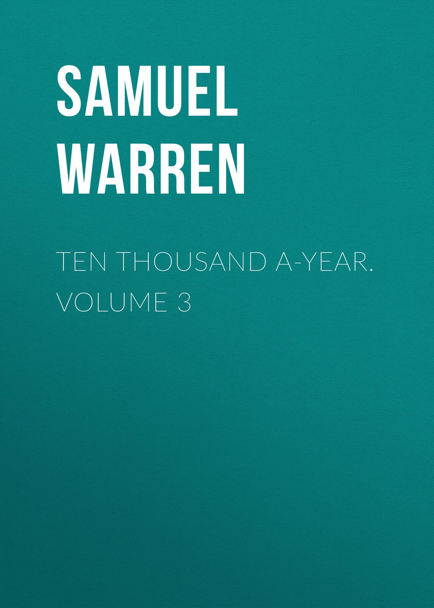 Samuel Warren Ten Thousand a-Year. Volume 3