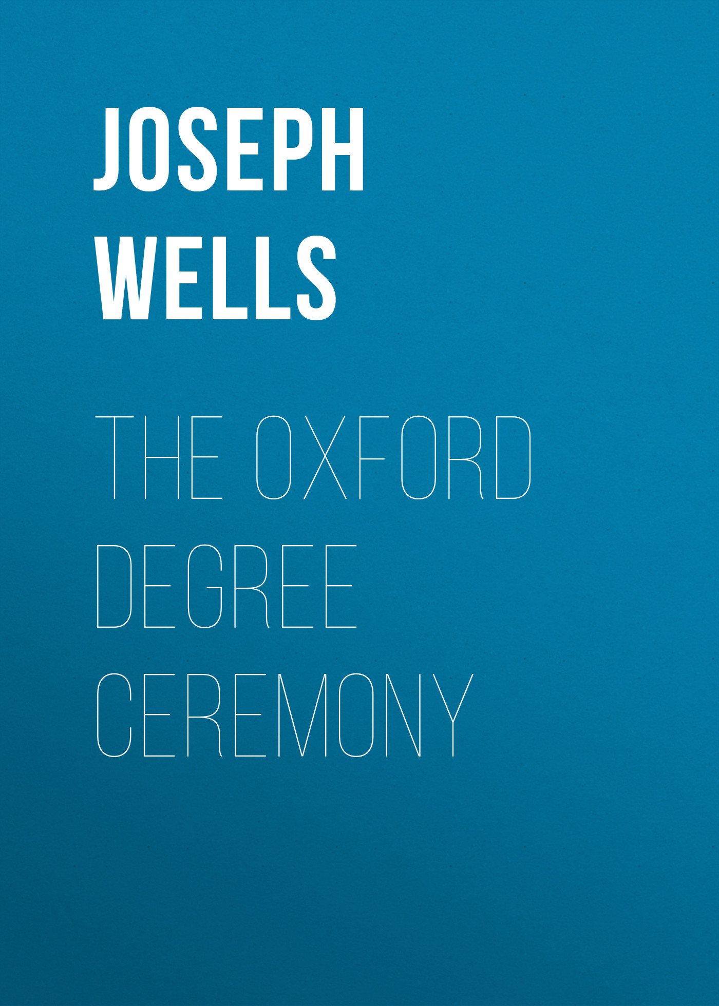 Joseph Wells The Oxford Degree Ceremony oxford borboniqua oxford