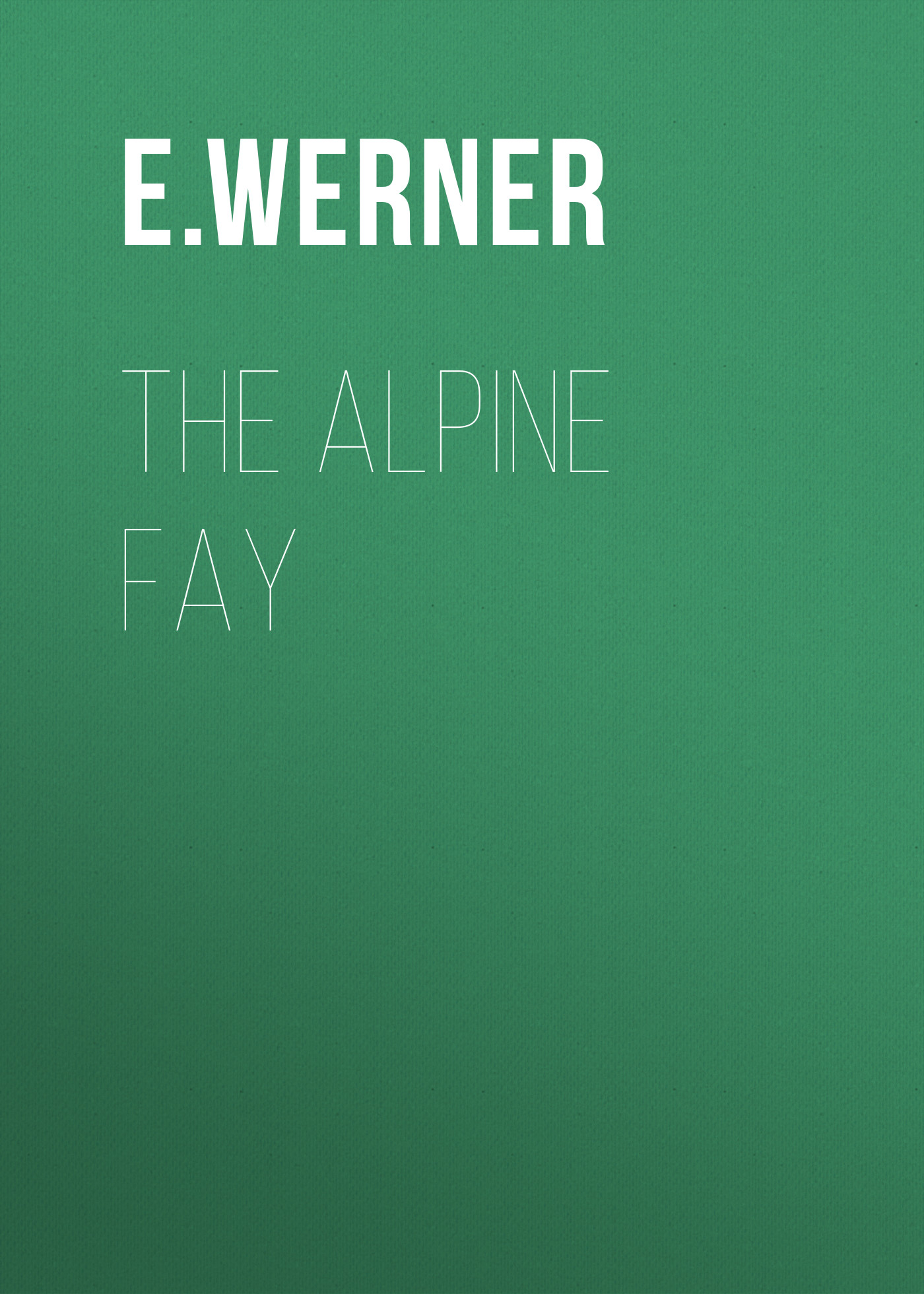 E. Werner The Alpine Fay e werner vineta the phantom city