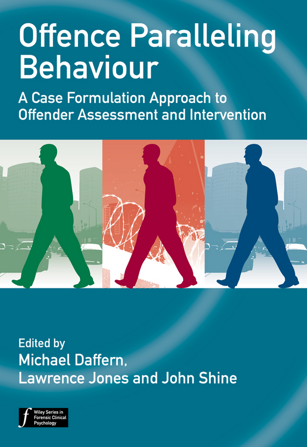 Lawrence Jones Offence Paralleling Behaviour. A Case Formulation Approach to Offender Assessment and Intervention цена и фото
