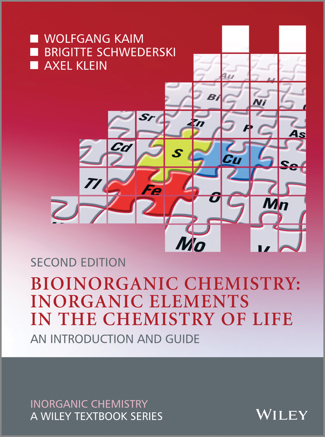 Axel Klein Bioinorganic Chemistry -- Inorganic Elements in the Chemistry of Life. An Introduction and Guide recent trend in chemistry