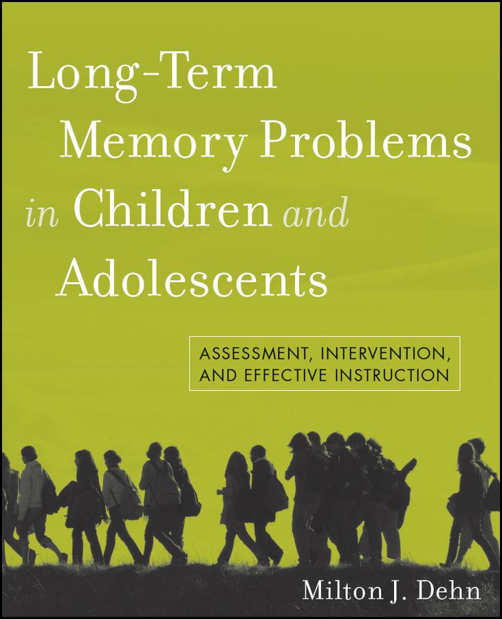 Milton Dehn J. Long-Term Memory Problems in Children and Adolescents. Assessment, Intervention, and Effective Instruction milton dehn j essentials of working memory assessment and intervention