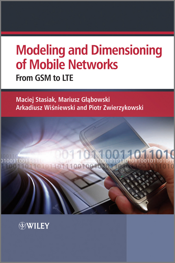 Maciej Stasiak Modelling and Dimensioning of Mobile Wireless Networks. From GSM to LTE jie liang models and algorithms for biomolecules and molecular networks