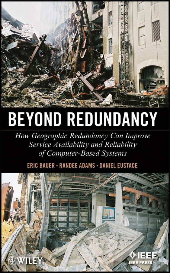 Eric Bauer Beyond Redundancy. How Geographic Redundancy Can Improve Service Availability and Reliability of Computer-Based Systems toeroe maria service availability principles and practice