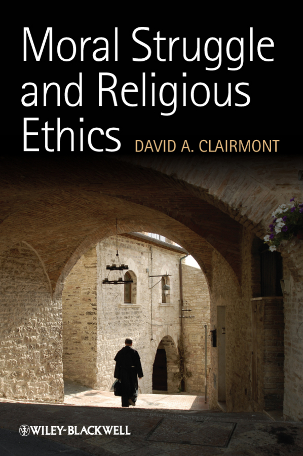David Clairmont A. Moral Struggle and Religious Ethics. On the Person as Classic in Comparative Theological Contexts the moral foundations of politics