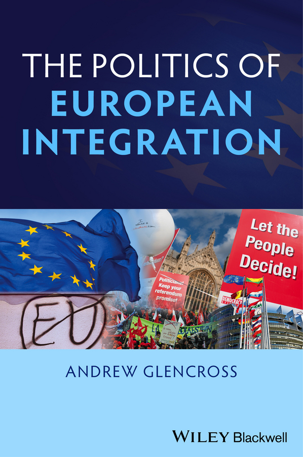 Andrew Glencross Politics of European Integration. Political Union or a House Divided?