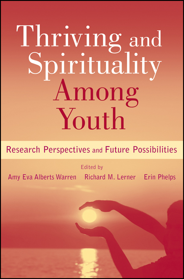 Erin Phelps Thriving and Spirituality Among Youth. Research Perspectives and Future Possibilities