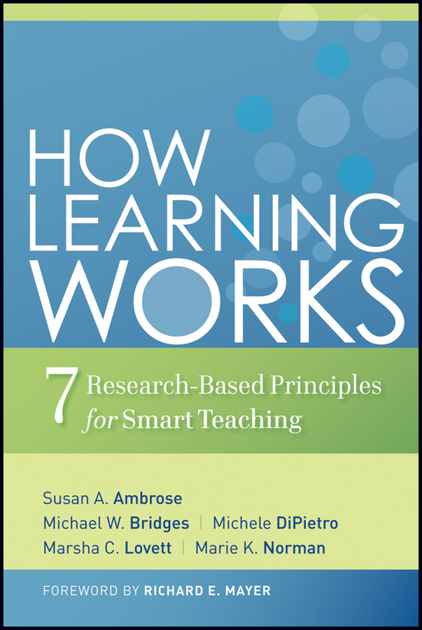 Michele DiPietro How Learning Works. Seven Research-Based Principles for Smart Teaching james lang m small teaching everyday lessons from the science of learning