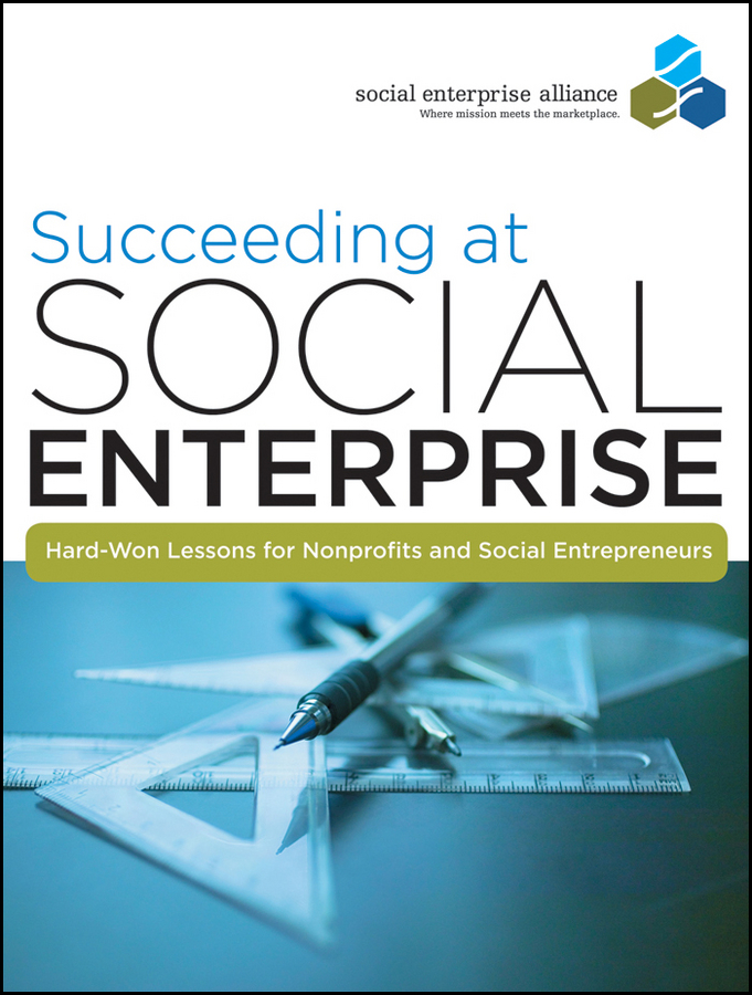 Social Alliance Enterprise Succeeding at Social Enterprise. Hard-Won Lessons for Nonprofits and Social Entrepreneurs ronald mak the martian principles for successful enterprise systems 20 lessons learned from nasa s mars exploration rover mission