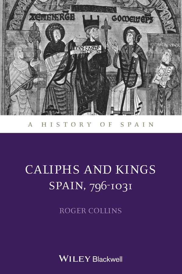Roger Collins Caliphs and Kings. Spain, 796-1031 цена