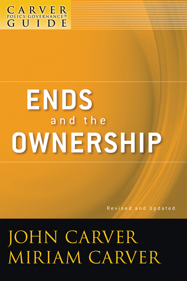 John Carver A Carver Policy Governance Guide, Ends and the Ownership john carver a carver policy governance guide the policy governance model and the role of the board member