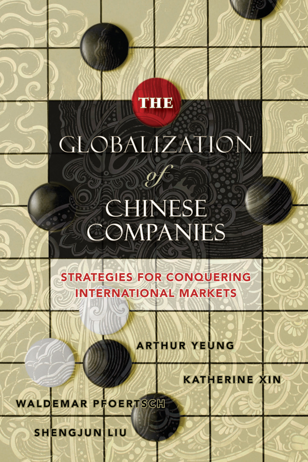 Arthur Yeung The Globalization of Chinese Companies. Strategies for Conquering International Markets globalisation global corporations and global government