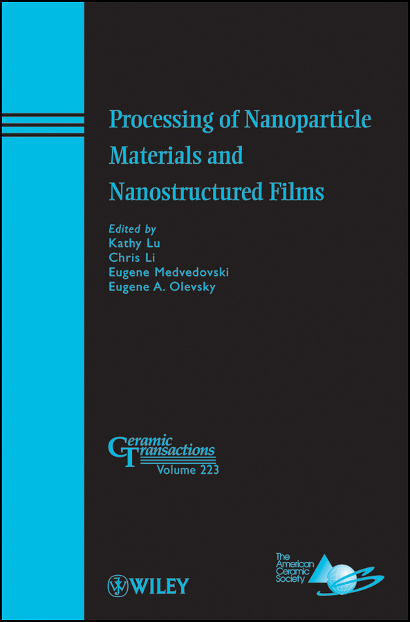 Kathy Lu Processing of Nanoparticle Materials and Nanostructured Films horikoshi satoshi microwaves in nanoparticle synthesis fundamentals and applications