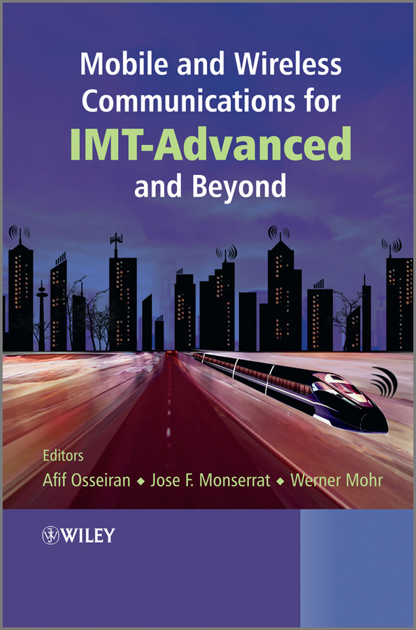 Werner Mohr Mobile and Wireless Communications for IMT-Advanced and Beyond