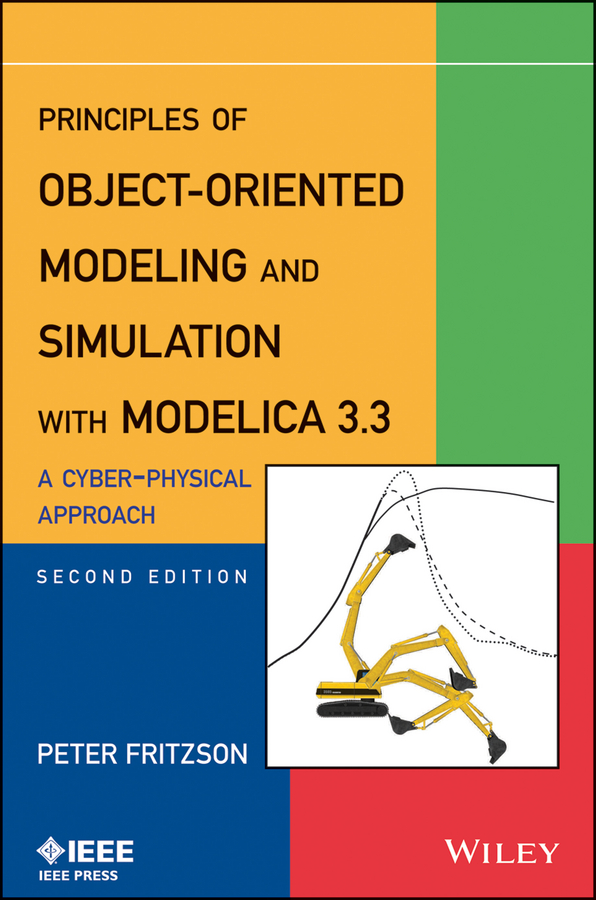 Peter Fritzson Principles of Object-Oriented Modeling and Simulation with Modelica 3.3. A Cyber-Physical Approach object oriented modeling of virtual labs for control education