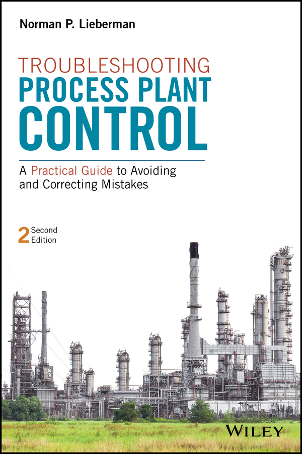 Norman Lieberman P. Troubleshooting Process Plant Control. A Practical Guide to Avoiding and Correcting Mistakes все цены