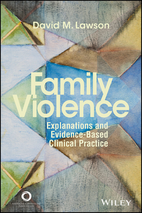 David Lawson M. Family Violence. Explanations and Evidence-Based Clinical Practice