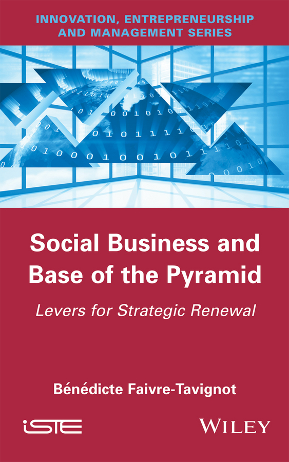 Bénédicte Faivre-Tavignot Social Business and Base of the Pyramid. Levers for Strategic Renewal john plansky fit for growth a guide to strategic cost cutting restructuring and renewal