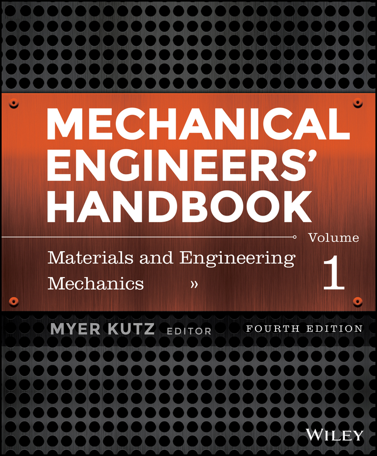 Myer Kutz Mechanical Engineers' Handbook, Volume 1. Materials and Engineering Mechanics