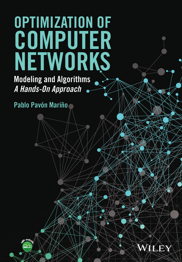 Pablo Mariño Pavón Optimization of Computer Networks. Modeling and Algorithms: A Hands-On Approach jie liang models and algorithms for biomolecules and molecular networks