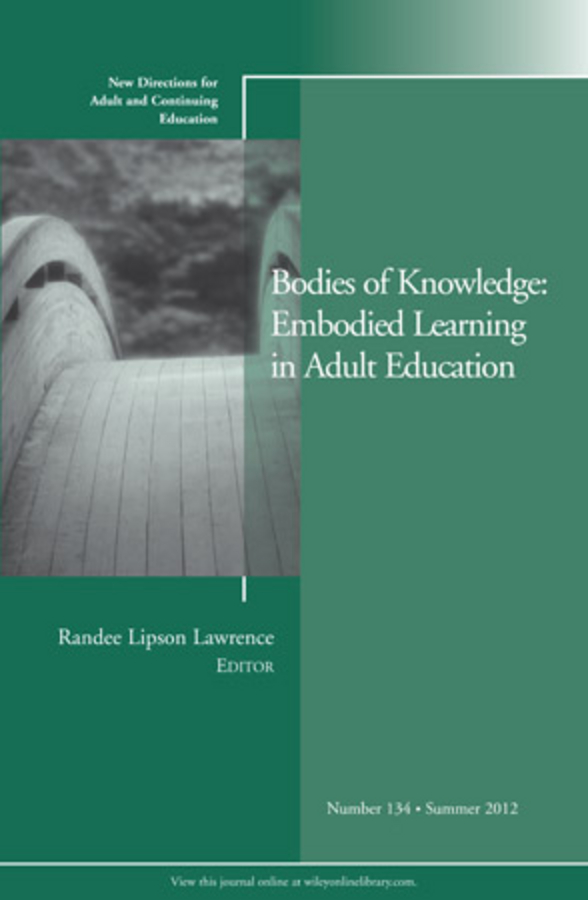 Randee Lawrence Lipson Bodies of Knowledge: Embodied Learning in Adult Education. New Directions for Adult and Continuing Education, Number 134