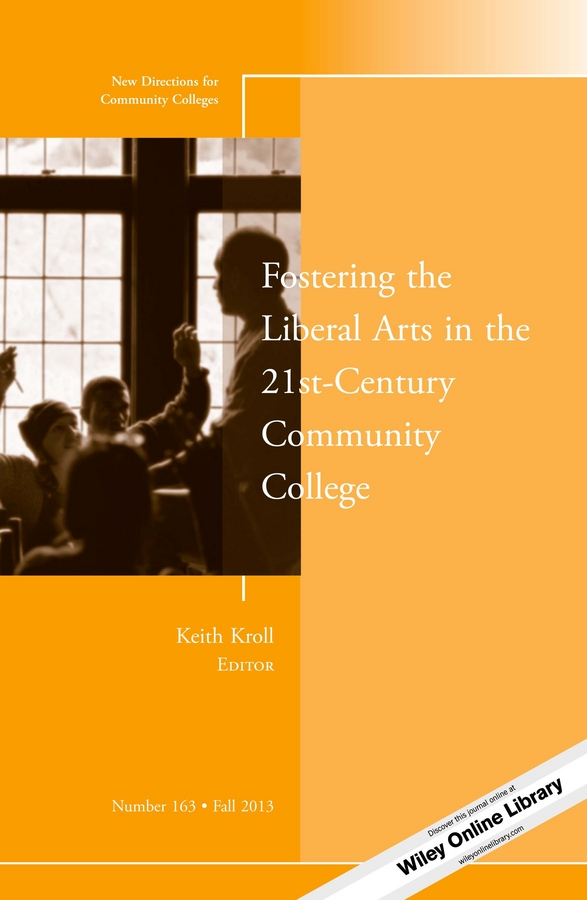 Keith Kroll Fostering the Liberal Arts in the 21st-Century Community College. New Directions for Community Colleges, Number 163 an exploratory study of assessment of visual arts in education