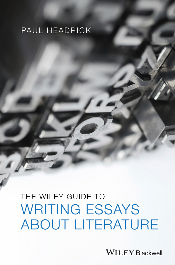 essays on parasitism Paul Headrick The Wiley Guide to Writing Essays About Literature