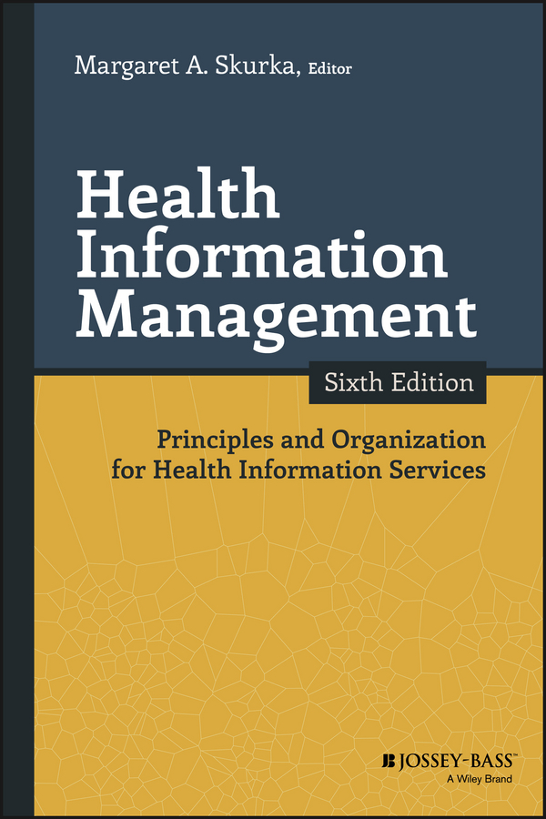 Margaret Skurka A. Health Information Management. Principles and Organization for Health Information Services