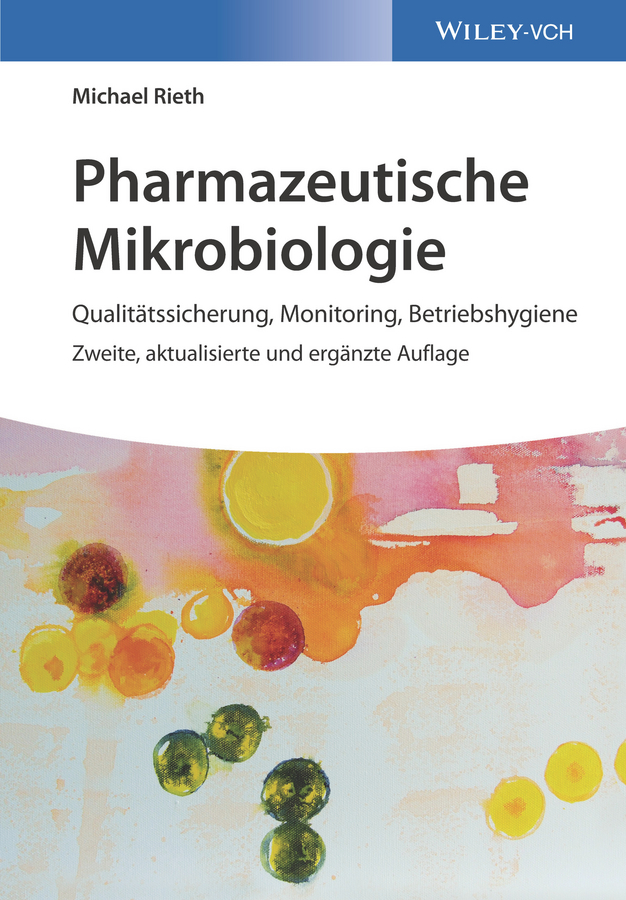 Michael Rieth Pharmazeutische Mikrobiologie. Qualitätssicherung, Monitoring, Betriebshygiene