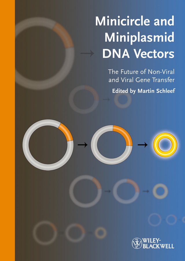 Martin Schleef Minicircle and Miniplasmid DNA Vectors. The Future of Non-viral and Viral Gene Transfer martin schleef minicircle and miniplasmid dna vectors the future of non viral and viral gene transfer