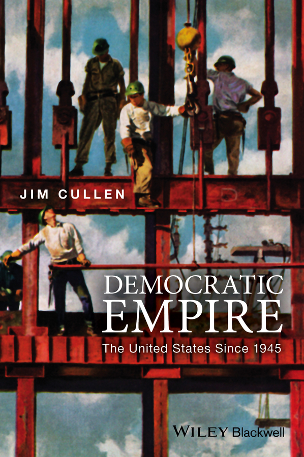Jim Cullen Democratic Empire. The United States Since 1945