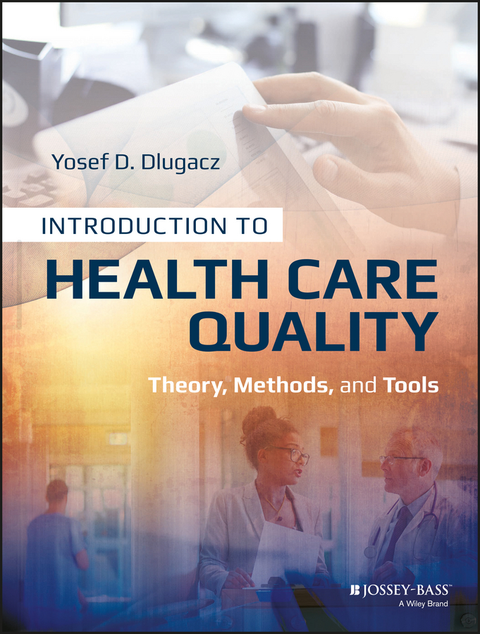 Yosef Dlugacz D. Introduction to Health Care Quality. Theory, Methods, and Tools