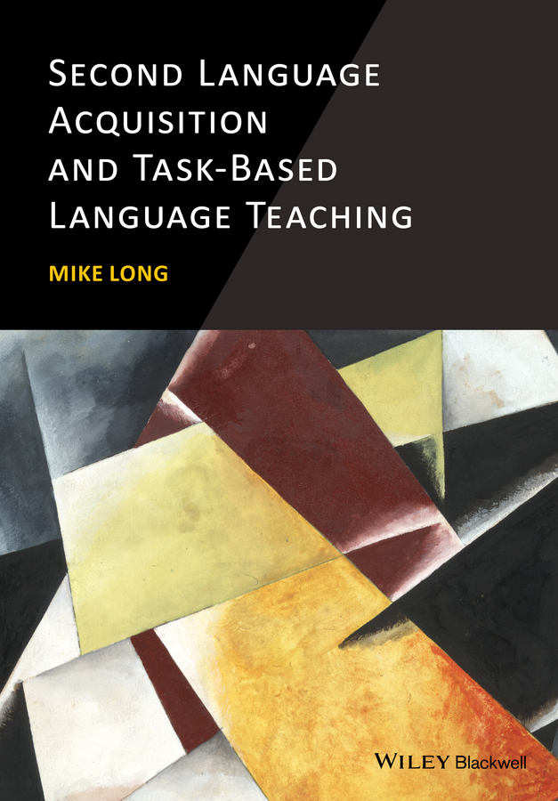 Mike Long Second Language Acquisition and Task-Based Language Teaching lena simonyan constuction and validation of a task based test in armenian context
