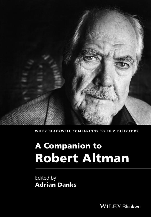 Adrian Danks A Companion to Robert Altman rosenstone robert a a companion to the historical film