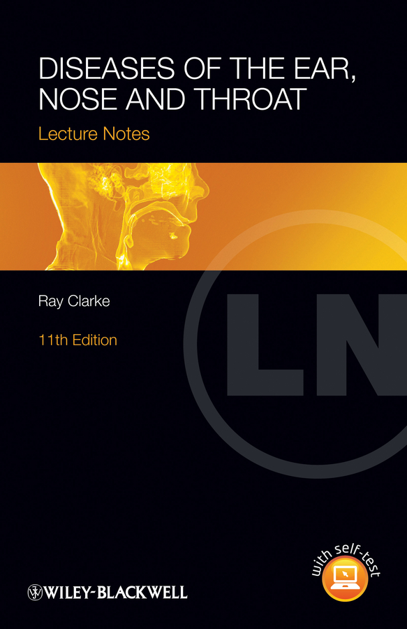 Ray Clarke Lecture Notes: Diseases of the Ear, Nose and Throat ray clarke lecture notes diseases of the ear nose and throat