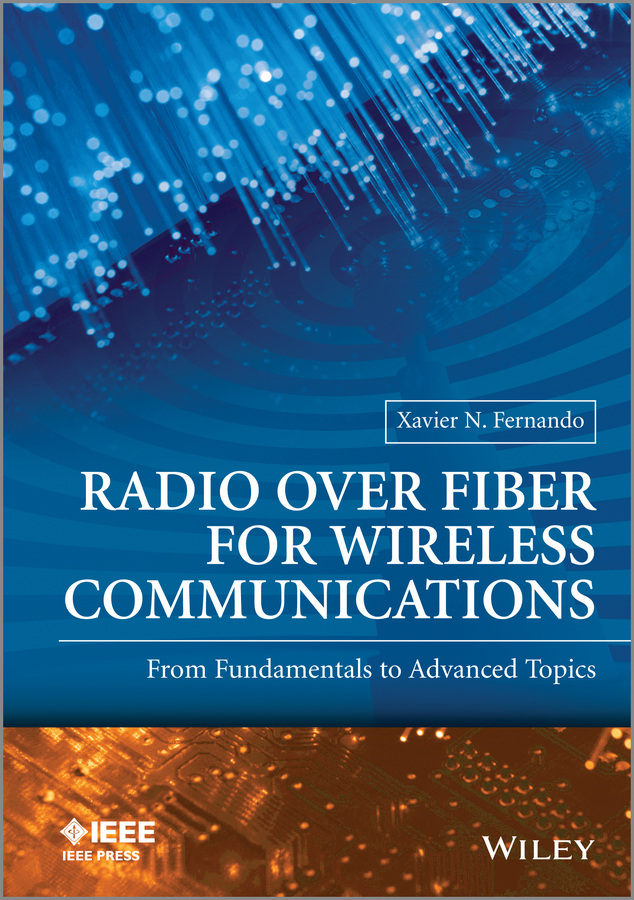 Xavier Fernando N Radio over Fiber for Wireless Communications: From Fundamentals to Advanced Topics недорго, оригинальная цена