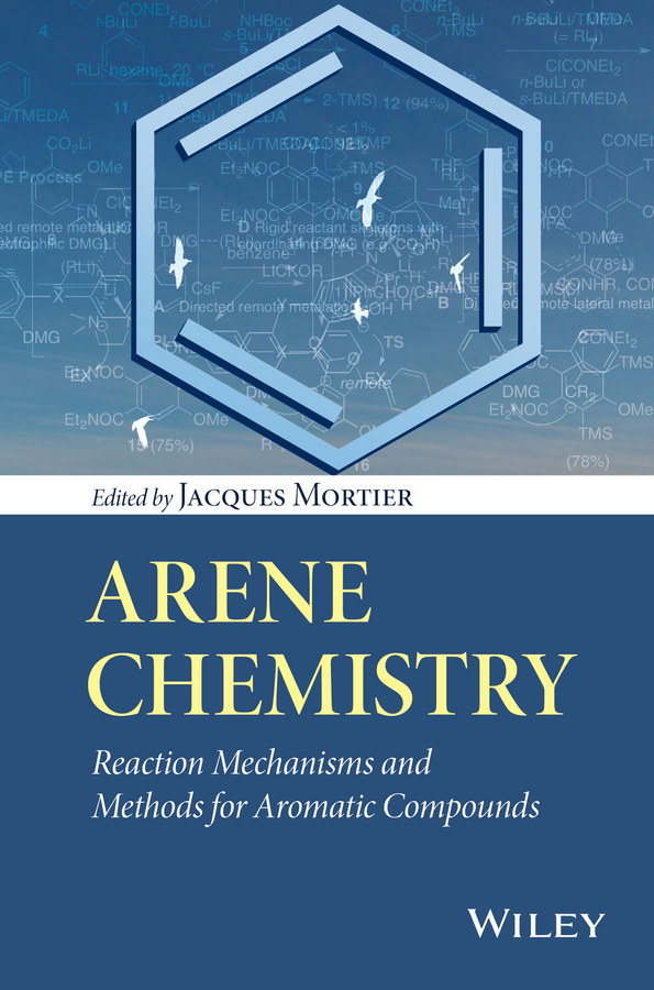 Jacques Mortier Arene Chemistry. Reaction Mechanisms and Methods for Aromatic Compounds