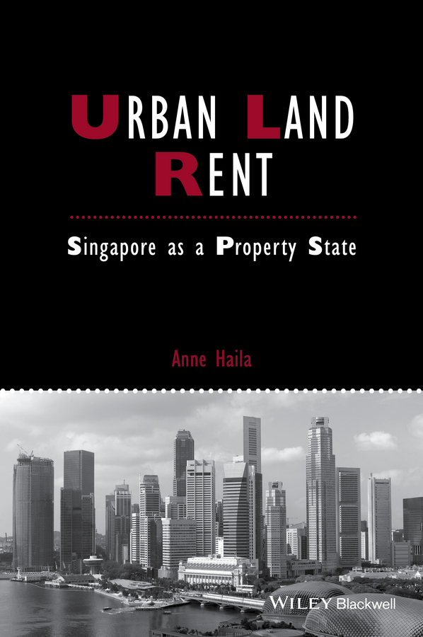 Anne Haila Urban Land Rent. Singapore as a Property State to tame a land
