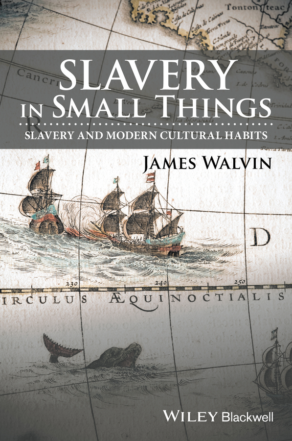 James Walvin Slavery in Small Things. Slavery and Modern Cultural Habits недорго, оригинальная цена