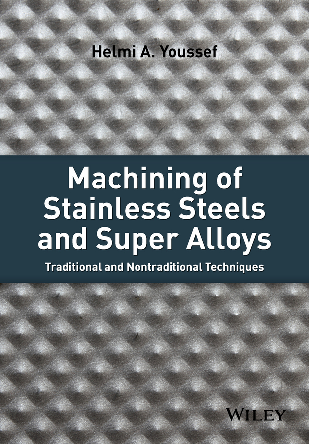 Helmi Youssef A. Machining of Stainless Steels and Super Alloys. Traditional and Nontraditional Techniques
