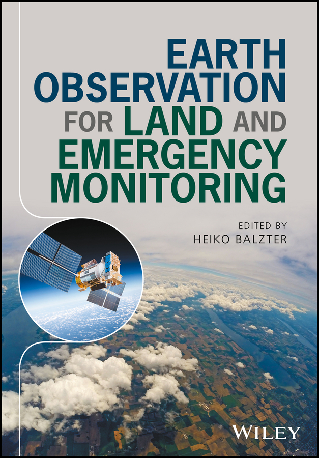 Heiko Balzter Earth Observation for Land and Emergency Monitoring earth observation for land and emergency monitoring