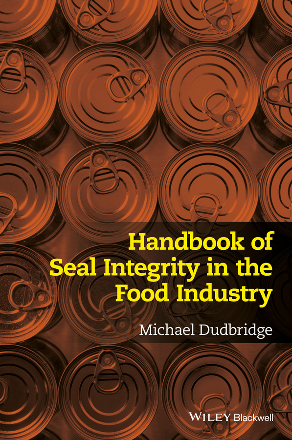Michael Dudbridge Handbook of Seal Integrity in the Food Industry rubén morawicki o handbook of sustainability for the food sciences