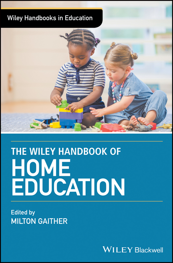Milton Gaither The Wiley Handbook of Home Education natural home the