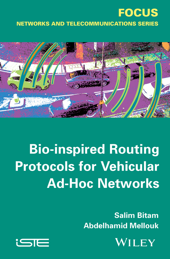 Abdelhamid Mellouk Bio-inspired Routing Protocols for Vehicular Ad-Hoc Networks intelligent mobile ad hoc network routing protocols