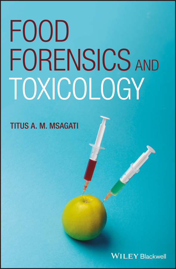 Titus A. M. Msagati Food Forensics and Toxicology introduction to environmental forensics