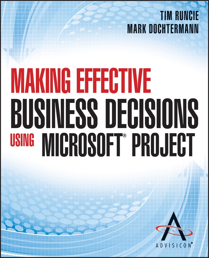 Tim Runcie Making Effective Business Decisions Using Microsoft Project