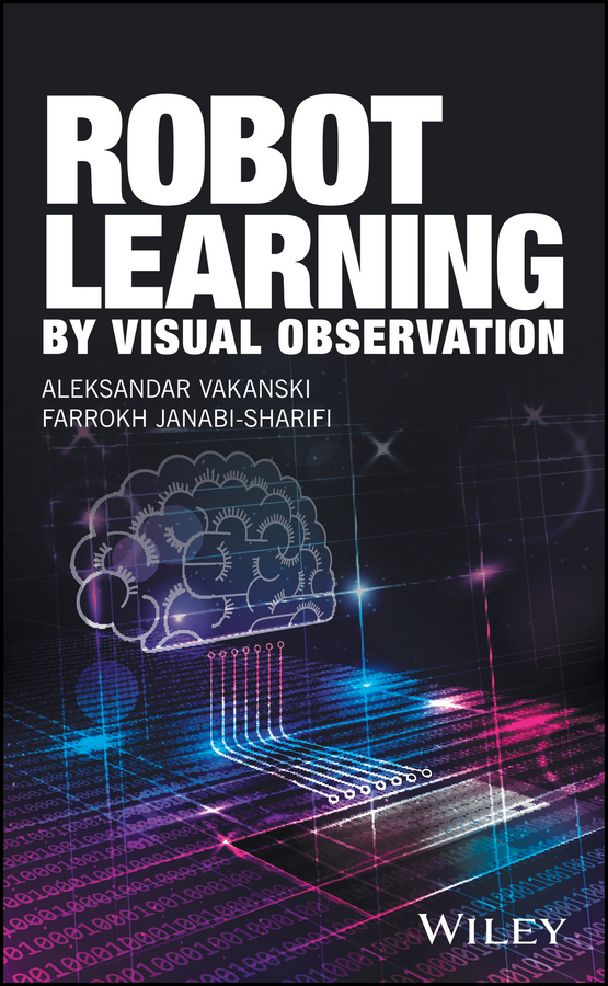 Aleksandar Vakanski Robot Learning by Visual Observation