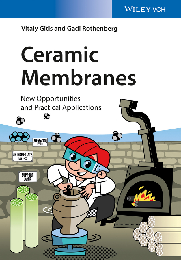 Gadi Rothenberg Ceramic Membranes. New Opportunities and Practical Applications richard baker w membrane technology and applications
